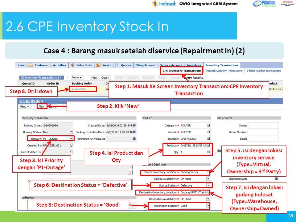 59 2.6 CPE Inventory Stock In 59 Step 1. Masuk Ke Screen Inventory Transaction>CPE Inventory Transaction Step 2. Klik 'New' Step 3. Isi Priority denga