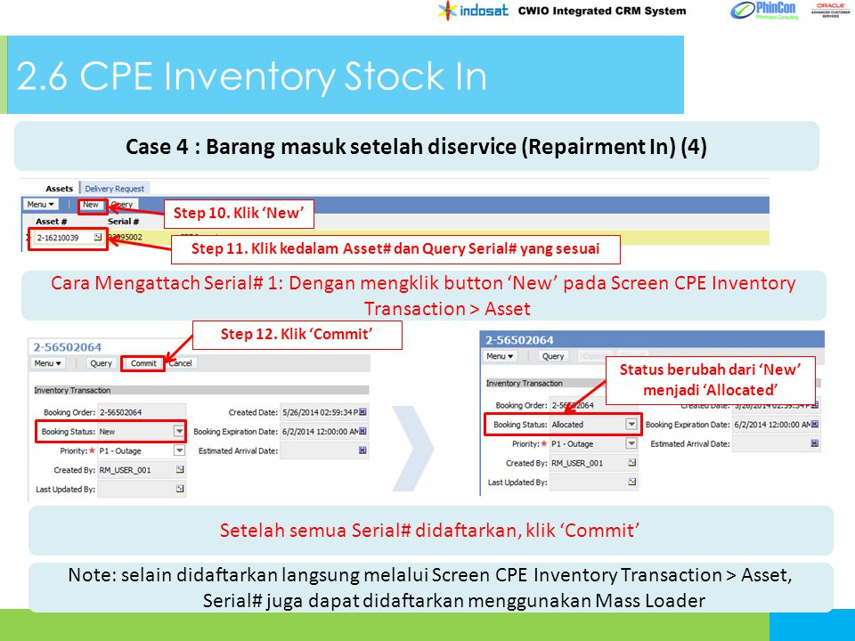 2.6 CPE Inventory Stock In Cara Mengattach Serial# 1: Dengan mengklik button 'New' pada Screen CPE Inventory Transaction > Asset Step 10. Klik 'New' S