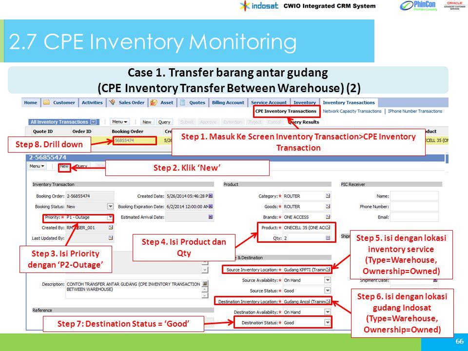 2.7 CPE Inventory Monitoring 66 Step 1. Masuk Ke Screen Inventory Transaction>CPE Inventory Transaction Step 2. Klik 'New' Step 3. Isi Priority dengan
