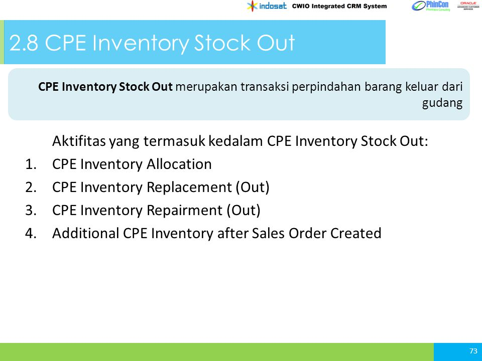 2.8 CPE Inventory Stock Out Aktifitas yang termasuk kedalam CPE Inventory Stock Out: 1.CPE Inventory Allocation 2.CPE Inventory Replacement (Out) 3.CPE Inventory Repairment (Out) 4.Additional CPE Inventory after Sales Order Created 73 CPE Inventory Stock Out merupakan transaksi perpindahan barang keluar dari gudang