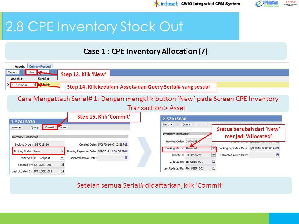 2.8 CPE Inventory Stock Out Cara Mengattach Serial# 1: Dengan mengklik button 'New' pada Screen CPE Inventory Transaction > Asset Step 13. Klik 'New'
