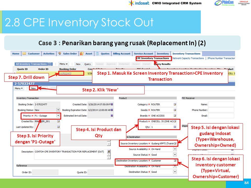 84 Step 1. Masuk Ke Screen Inventory Transaction>CPE Inventory Transaction Step 2. Klik 'New' Step 3. Isi Priority dengan 'P1-Outage' Step 4. Isi Prod