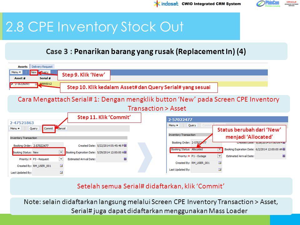 2.8 CPE Inventory Stock Out Cara Mengattach Serial# 1: Dengan mengklik button 'New' pada Screen CPE Inventory Transaction > Asset Step 9. Klik 'New' S