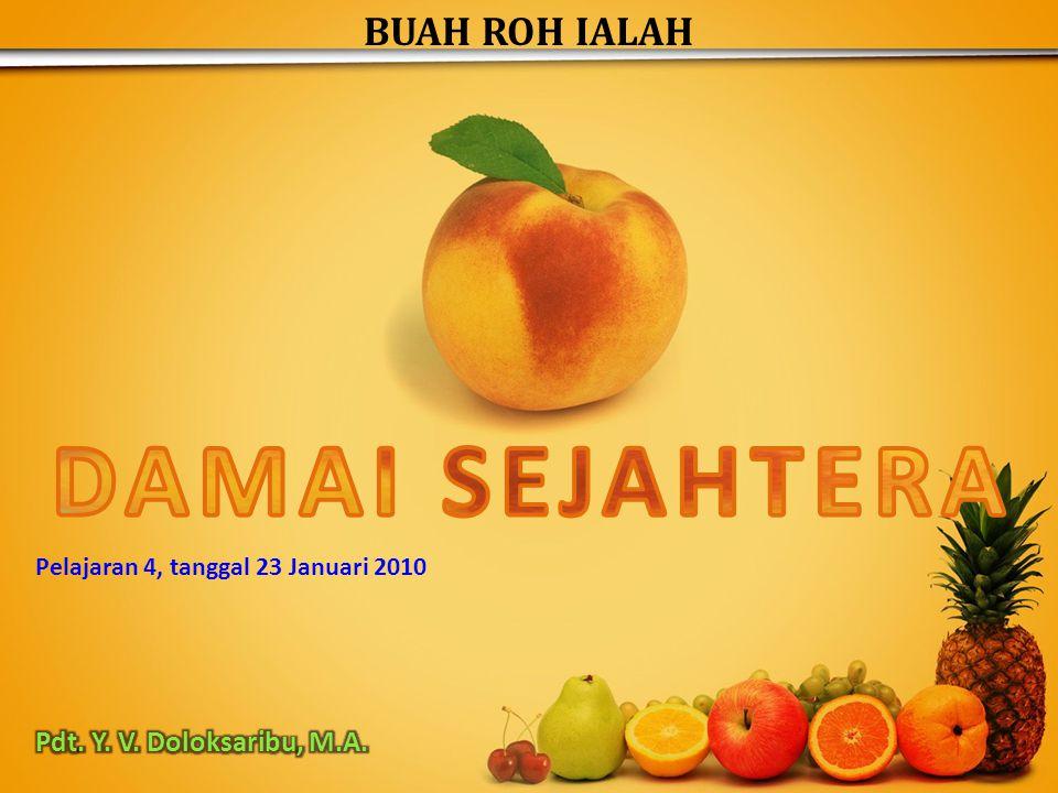 BUAH ROH IALAH Pelajaran 4, tanggal 23 Januari 2010
