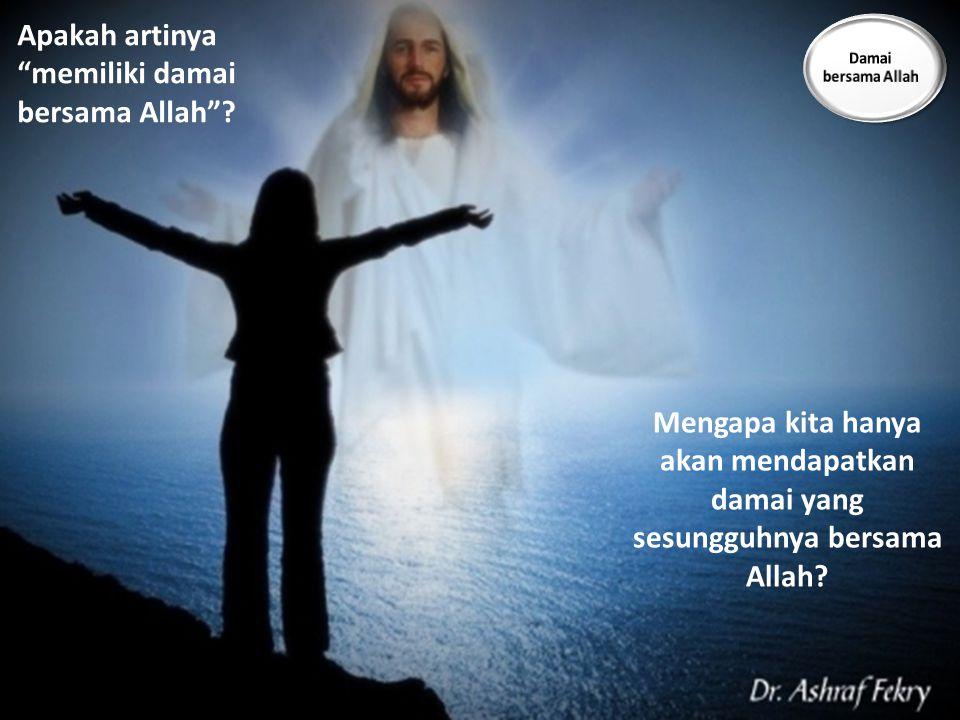 "Apakah artinya ""memiliki damai bersama Allah""? Mengapa kita hanya akan mendapatkan damai yang sesungguhnya bersama Allah?"
