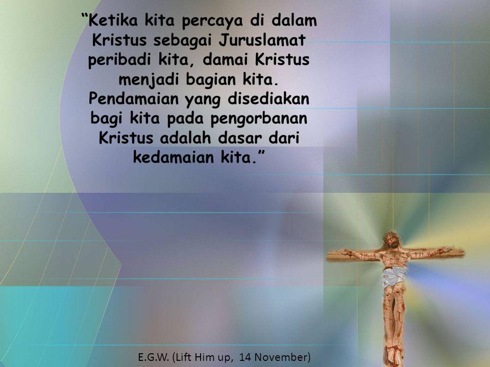 """""""Ketika kita percaya di dalam Kristus sebagai Juruslamat peribadi kita, damai Kristus menjadi bagian kita. Pendamaian yang disediakan bagi kita pada p"""