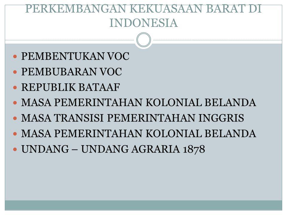PERKEMBANGAN KEKUASAAN BARAT DI INDONESIA PEMBENTUKAN VOC PEMBUBARAN VOC REPUBLIK BATAAF MASA PEMERINTAHAN KOLONIAL BELANDA MASA TRANSISI PEMERINTAHAN