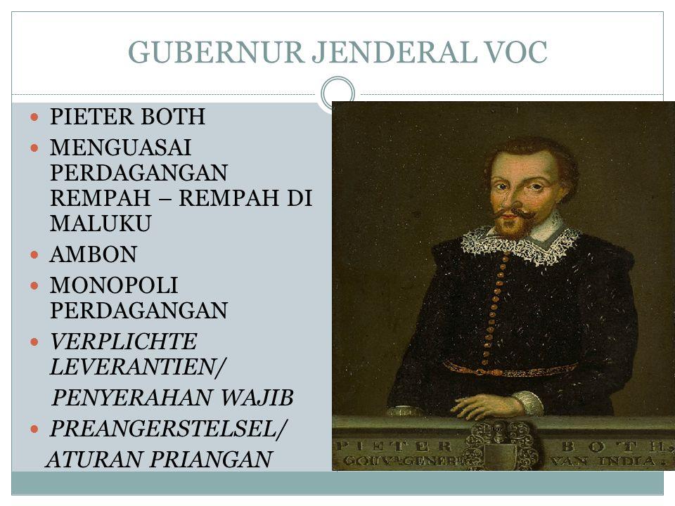 GUBERNUR JENDERAL VOC PIETER BOTH MENGUASAI PERDAGANGAN REMPAH – REMPAH DI MALUKU AMBON MONOPOLI PERDAGANGAN VERPLICHTE LEVERANTIEN/ PENYERAHAN WAJIB
