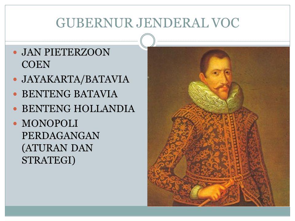 GUBERNUR JENDERAL VOC JAN PIETERZOON COEN JAYAKARTA/BATAVIA BENTENG BATAVIA BENTENG HOLLANDIA MONOPOLI PERDAGANGAN (ATURAN DAN STRATEGI)