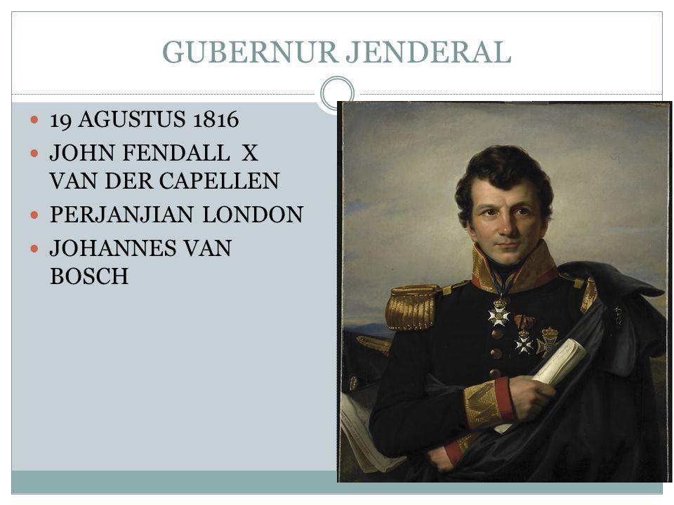 GUBERNUR JENDERAL 19 AGUSTUS 1816 JOHN FENDALL X VAN DER CAPELLEN PERJANJIAN LONDON JOHANNES VAN BOSCH