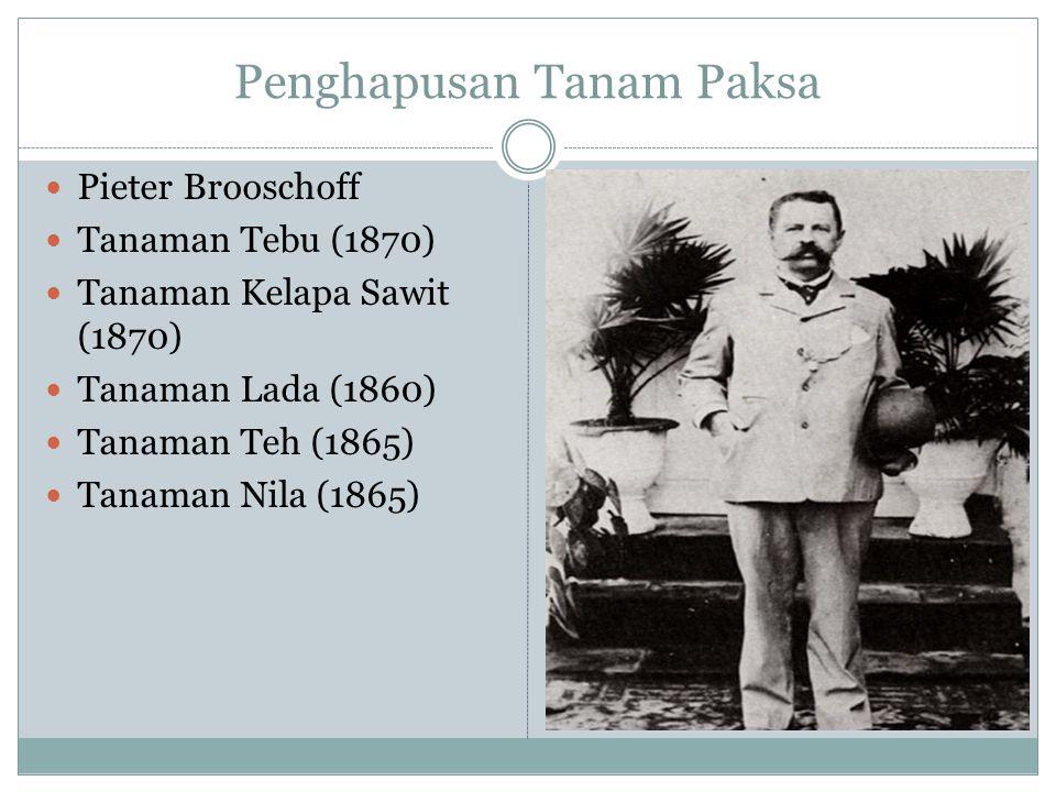 Penghapusan Tanam Paksa Pieter Brooschoff Tanaman Tebu (1870) Tanaman Kelapa Sawit (1870) Tanaman Lada (1860) Tanaman Teh (1865) Tanaman Nila (1865)