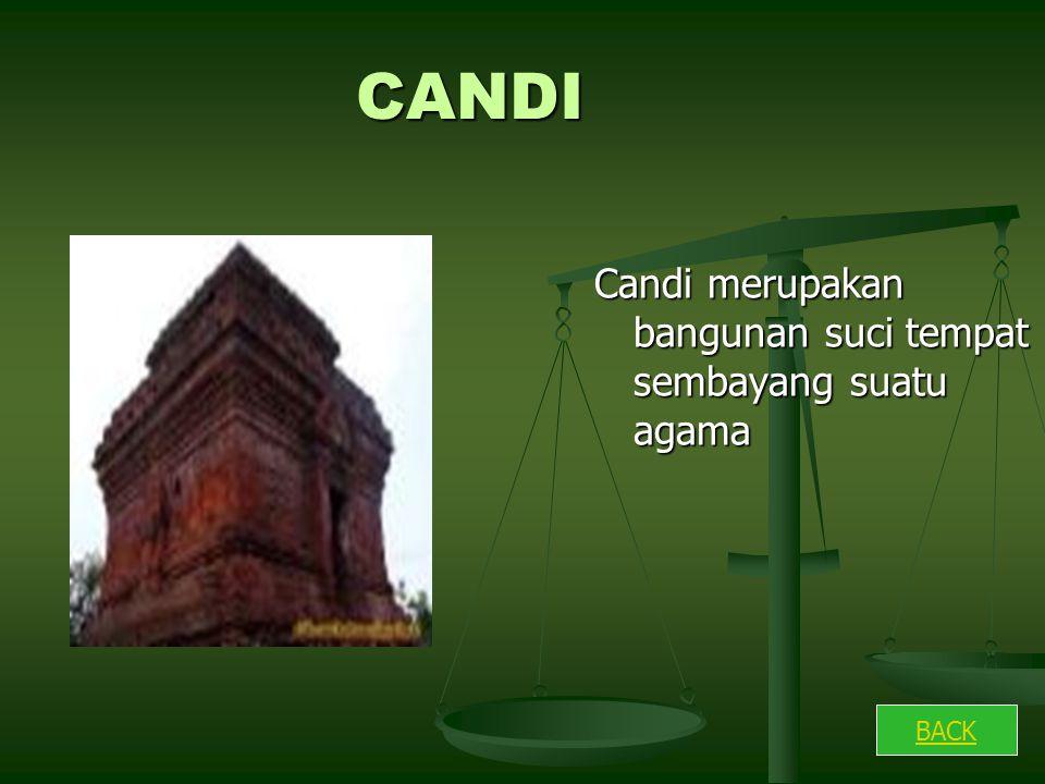 CANDI Candi merupakan bangunan suci tempat sembayang suatu agama BACK