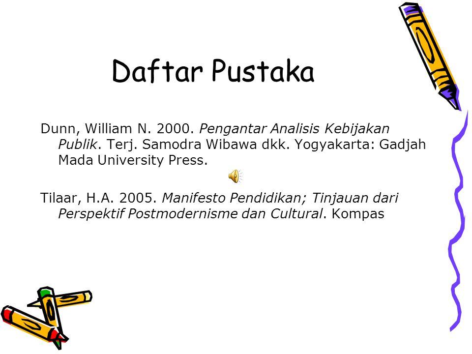 Daftar Pustaka Dunn, William N. 2000. Pengantar Analisis Kebijakan Publik. Terj. Samodra Wibawa dkk. Yogyakarta: Gadjah Mada University Press. Tilaar,