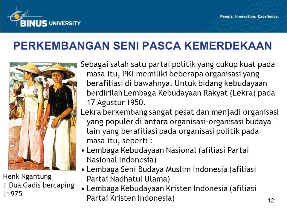 12 PERKEMBANGAN SENI PASCA KEMERDEKAAN Sebagai salah satu partai politik yang cukup kuat pada masa itu, PKI memiliki beberapa organisasi yang berafili