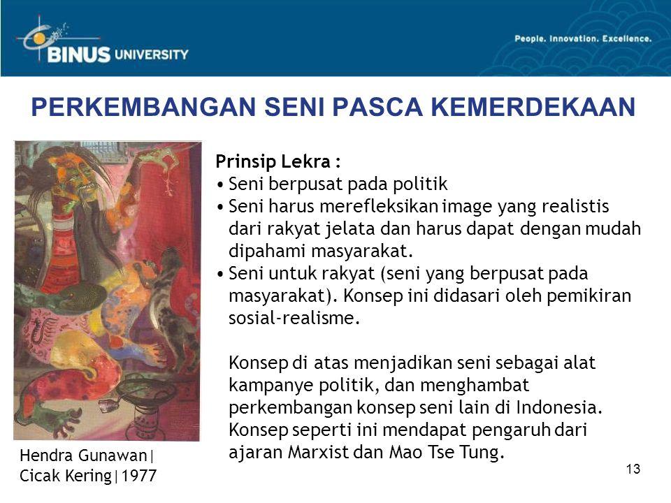 13 PERKEMBANGAN SENI PASCA KEMERDEKAAN Prinsip Lekra : Seni berpusat pada politik Seni harus merefleksikan image yang realistis dari rakyat jelata dan