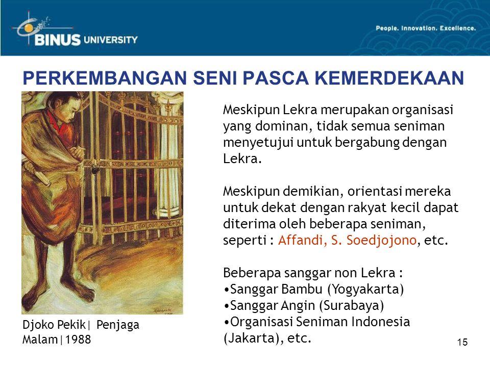 15 PERKEMBANGAN SENI PASCA KEMERDEKAAN Meskipun Lekra merupakan organisasi yang dominan, tidak semua seniman menyetujui untuk bergabung dengan Lekra.