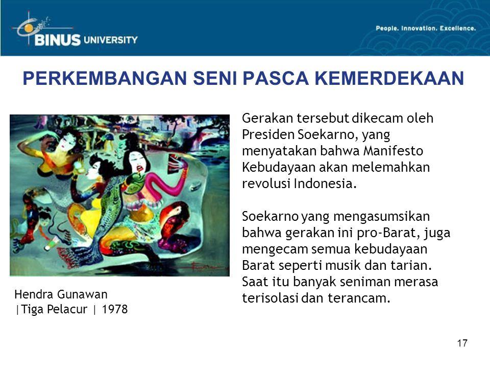 17 PERKEMBANGAN SENI PASCA KEMERDEKAAN Gerakan tersebut dikecam oleh Presiden Soekarno, yang menyatakan bahwa Manifesto Kebudayaan akan melemahkan rev