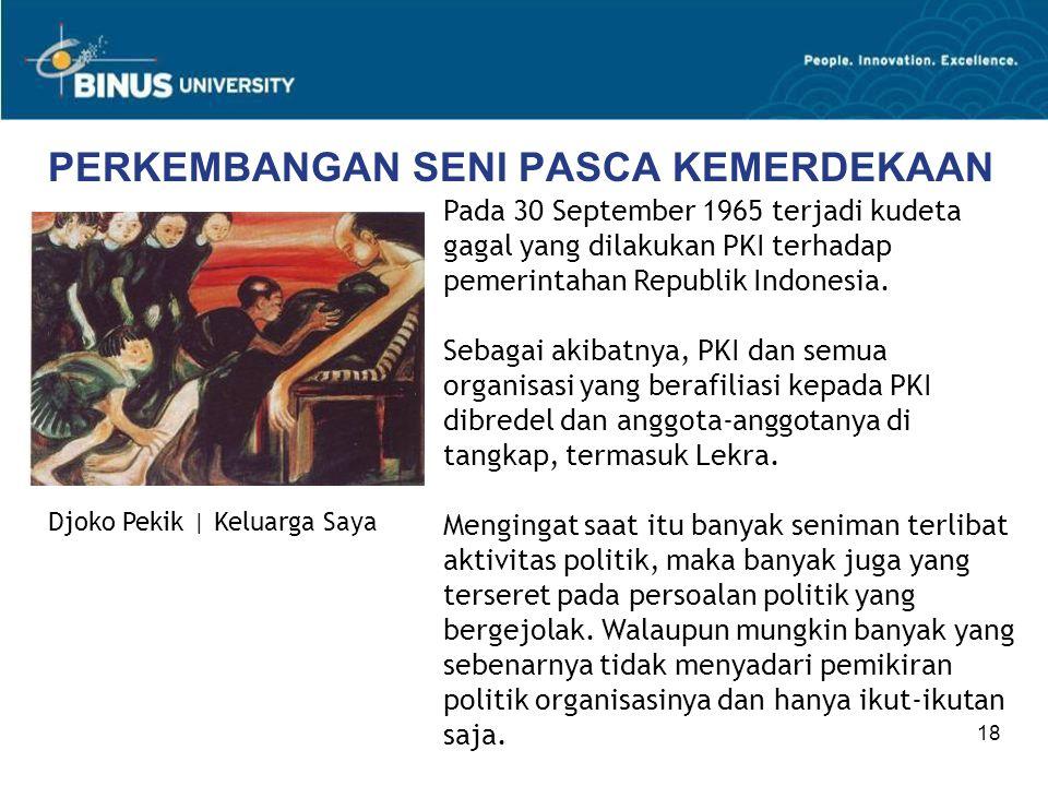 18 PERKEMBANGAN SENI PASCA KEMERDEKAAN Pada 30 September 1965 terjadi kudeta gagal yang dilakukan PKI terhadap pemerintahan Republik Indonesia. Sebaga