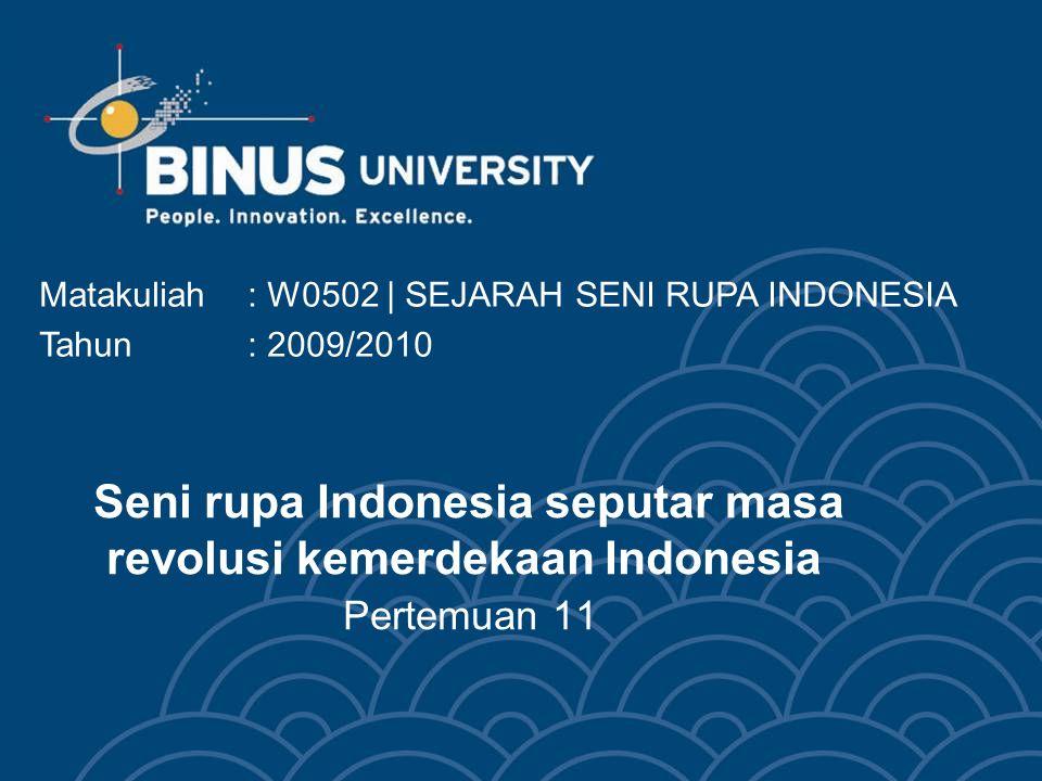 Seni rupa Indonesia seputar masa revolusi kemerdekaan Indonesia Pertemuan 11 Matakuliah: W0502   SEJARAH SENI RUPA INDONESIA Tahun: 2009/2010