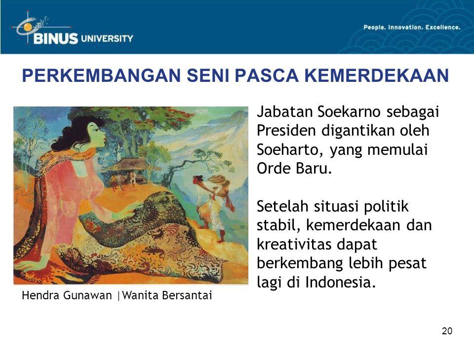 20 PERKEMBANGAN SENI PASCA KEMERDEKAAN Jabatan Soekarno sebagai Presiden digantikan oleh Soeharto, yang memulai Orde Baru. Setelah situasi politik sta