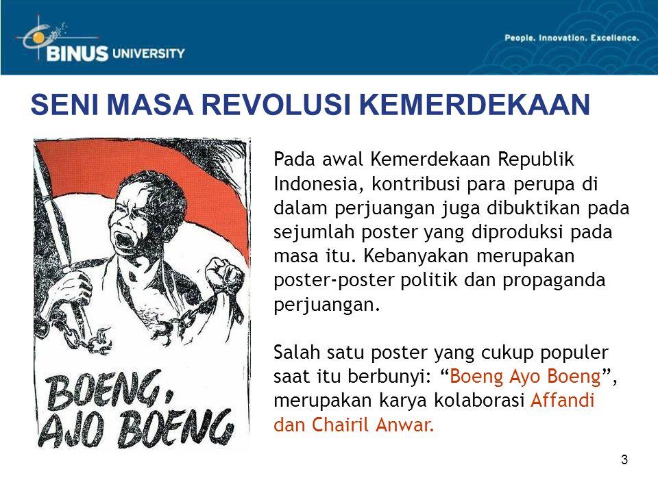 3 SENI MASA REVOLUSI KEMERDEKAAN Pada awal Kemerdekaan Republik Indonesia, kontribusi para perupa di dalam perjuangan juga dibuktikan pada sejumlah po