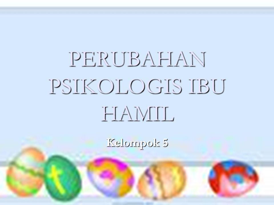 PERUBAHAN PSIKOLOGIS IBU HAMIL Kelompok 5