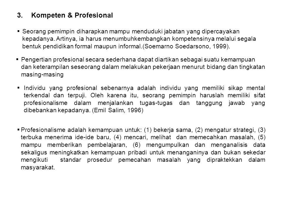3.Kompeten & Profesional  Seorang pemimpin diharapkan mampu menduduki jabatan yang dipercayakan kepadanya. Artinya, ia harus menumbuhkembangkan kompe