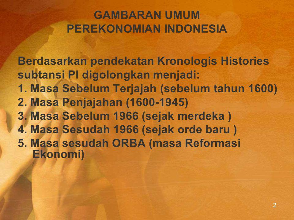 2 GAMBARAN UMUM PEREKONOMIAN INDONESIA Berdasarkan pendekatan Kronologis Histories subtansi PI digolongkan menjadi: 1. Masa Sebelum Terjajah (sebelum