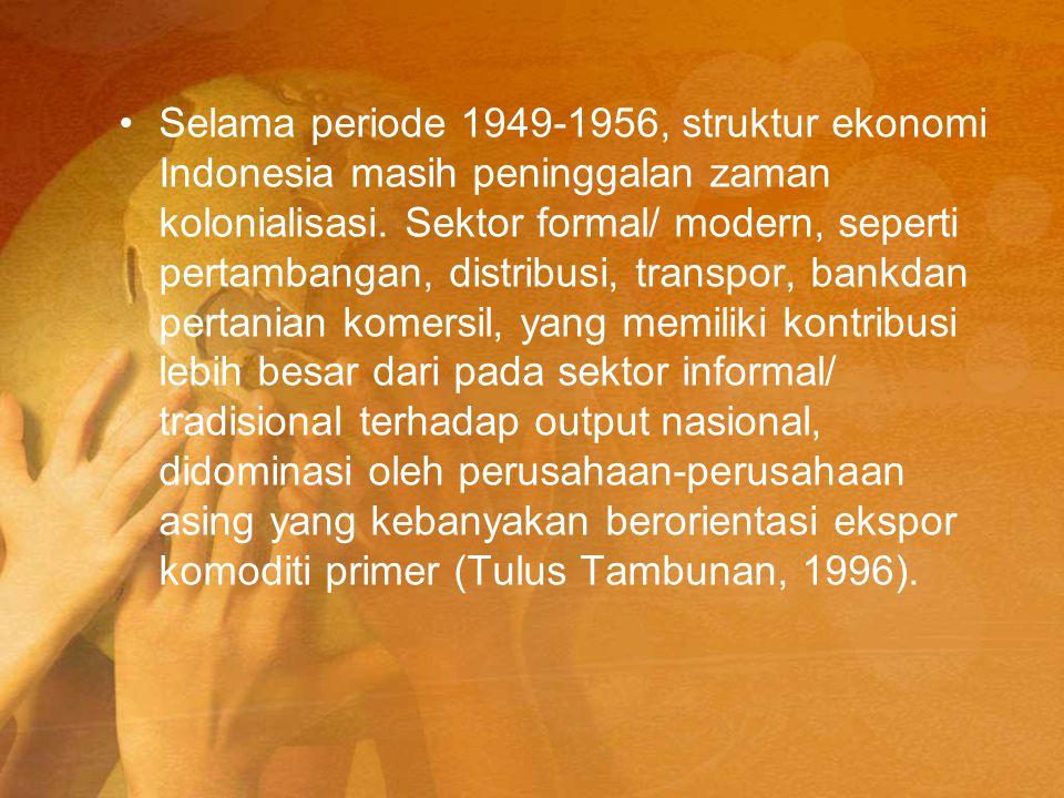 Selama periode 1949-1956, struktur ekonomi Indonesia masih peninggalan zaman kolonialisasi. Sektor formal/ modern, seperti pertambangan, distribusi, t
