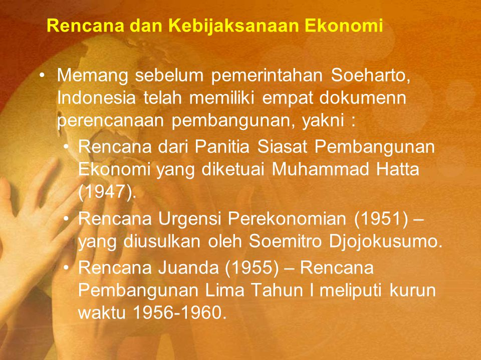 Memang sebelum pemerintahan Soeharto, Indonesia telah memiliki empat dokumenn perencanaan pembangunan, yakni : Rencana dari Panitia Siasat Pembangunan