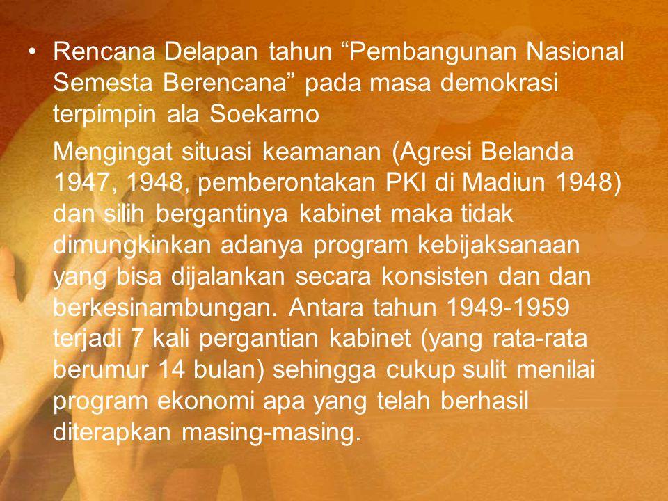 """Rencana Delapan tahun """"Pembangunan Nasional Semesta Berencana"""" pada masa demokrasi terpimpin ala Soekarno Mengingat situasi keamanan (Agresi Belanda 1"""