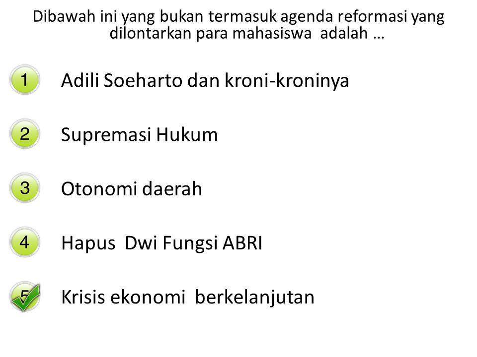 Dibawah ini yang bukan termasuk agenda reformasi yang dilontarkan para mahasiswa adalah … Adili Soeharto dan kroni-kroninya Supremasi Hukum Otonomi da