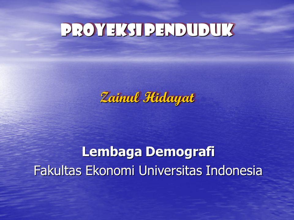 Proyeksi Penduduk Zainul Hidayat Proyeksi Penduduk Zainul Hidayat Lembaga Demografi Fakultas Ekonomi Universitas Indonesia