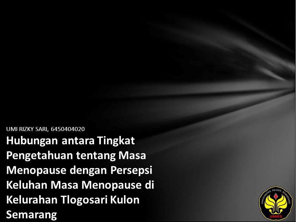UMI RIZKY SARI, 6450404020 Hubungan antara Tingkat Pengetahuan tentang Masa Menopause dengan Persepsi Keluhan Masa Menopause di Kelurahan Tlogosari Kulon Semarang