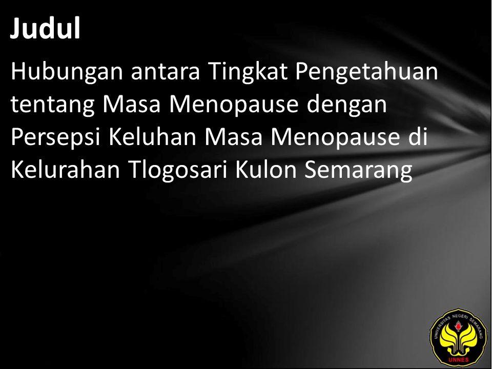 Judul Hubungan antara Tingkat Pengetahuan tentang Masa Menopause dengan Persepsi Keluhan Masa Menopause di Kelurahan Tlogosari Kulon Semarang