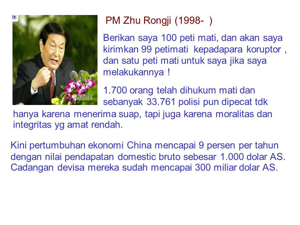 Prinsip Etika Bisnis PM Zhu Rongji (1998- ) Berikan saya 100 peti mati, dan akan saya kirimkan 99 petimati kepadapara koruptor, dan satu peti mati untuk saya jika saya melakukannya .