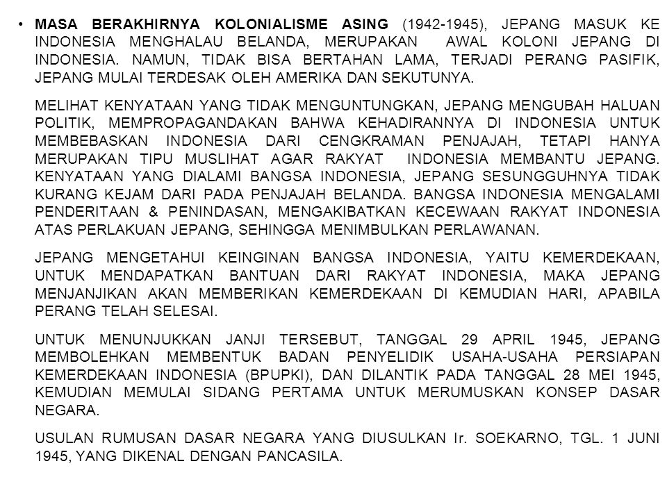 MASA BERAKHIRNYA KOLONIALISME ASING (1942-1945), JEPANG MASUK KE INDONESIA MENGHALAU BELANDA, MERUPAKAN AWAL KOLONI JEPANG DI INDONESIA. NAMUN, TIDAK