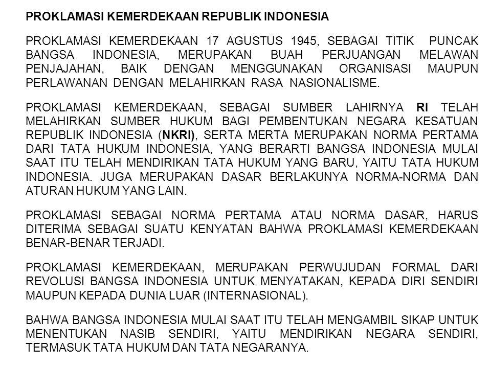 PROKLAMASI KEMERDEKAAN REPUBLIK INDONESIA PROKLAMASI KEMERDEKAAN 17 AGUSTUS 1945, SEBAGAI TITIK PUNCAK BANGSA INDONESIA, MERUPAKAN BUAH PERJUANGAN MELAWAN PENJAJAHAN, BAIK DENGAN MENGGUNAKAN ORGANISASI MAUPUN PERLAWANAN DENGAN MELAHIRKAN RASA NASIONALISME.