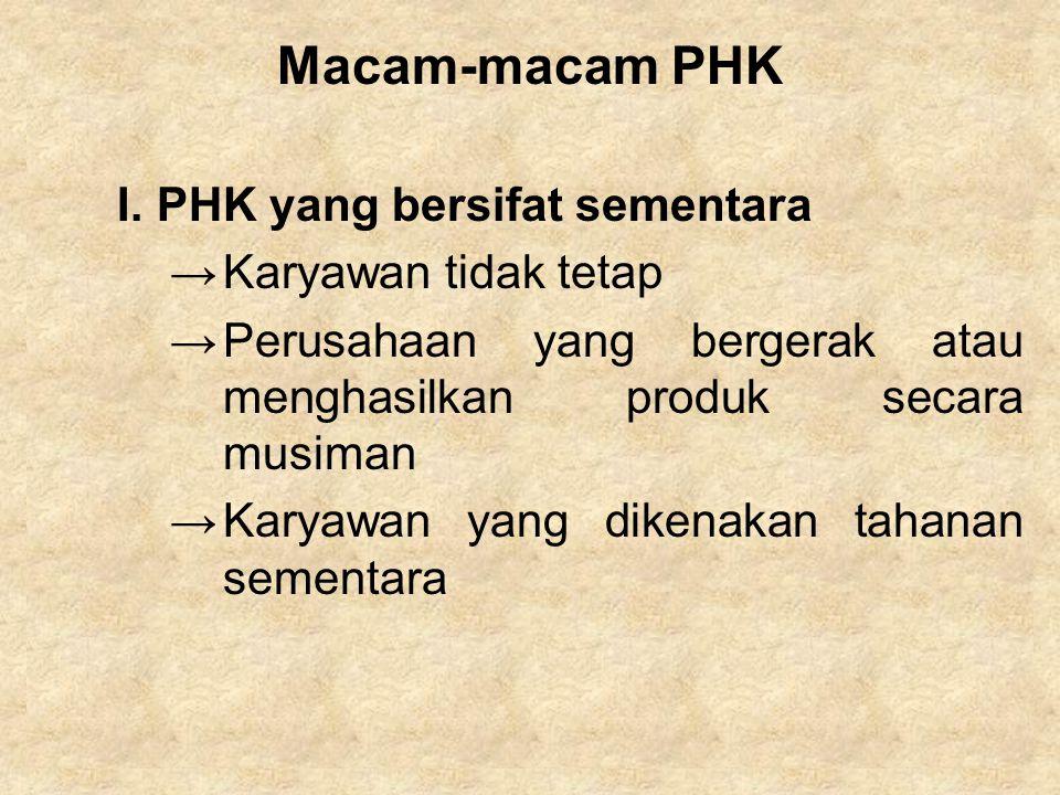 Macam-macam PHK I.PHK yang bersifat sementara →Karyawan tidak tetap →Perusahaan yang bergerak atau menghasilkan produk secara musiman →Karyawan yang d