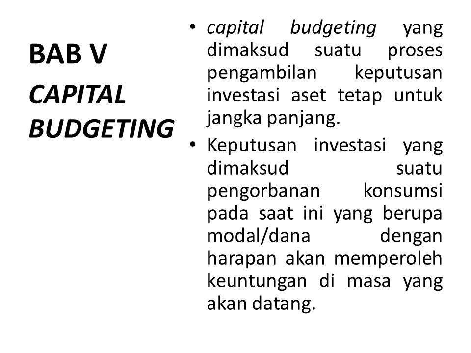 BAB V capital budgeting yang dimaksud suatu proses pengambilan keputusan investasi aset tetap untuk jangka panjang. Keputusan investasi yang dimaksud