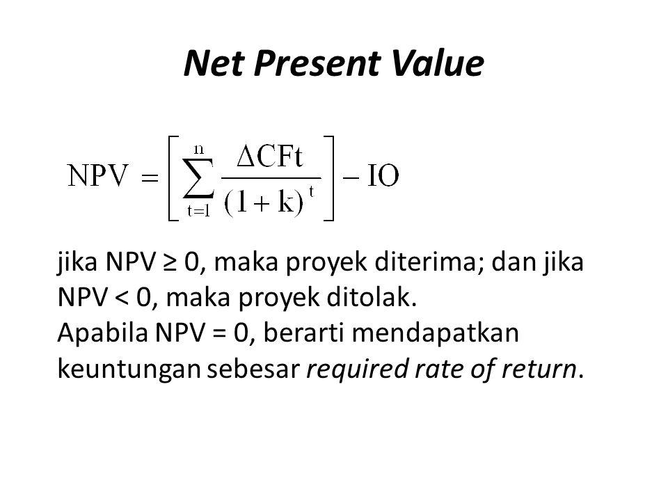 Net Present Value jika NPV ≥ 0, maka proyek diterima; dan jika NPV < 0, maka proyek ditolak. Apabila NPV = 0, berarti mendapatkan keuntungan sebesar r