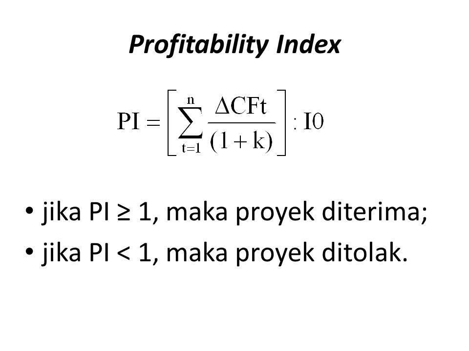 Profitability Index jika PI ≥ 1, maka proyek diterima; jika PI < 1, maka proyek ditolak.