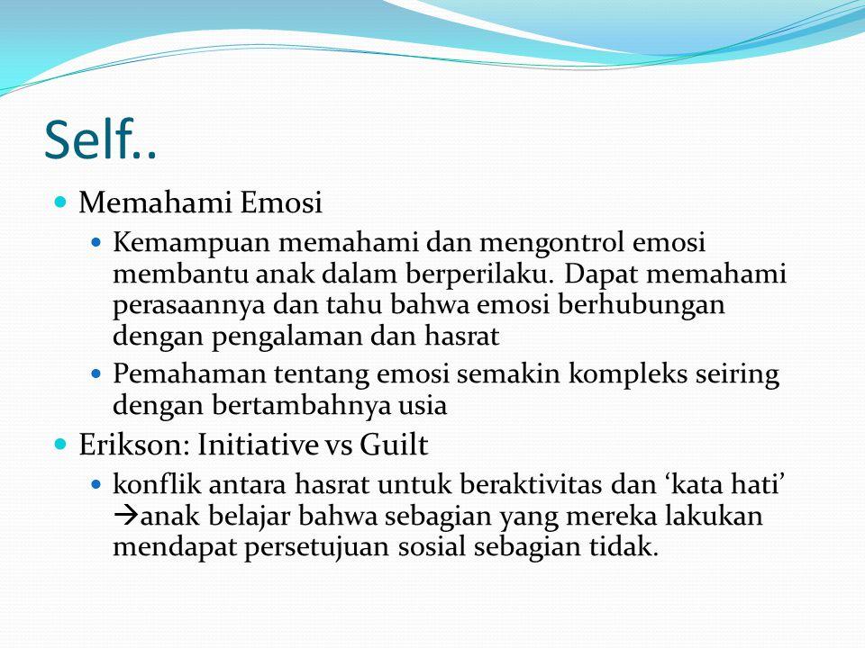 Self.. Memahami Emosi Kemampuan memahami dan mengontrol emosi membantu anak dalam berperilaku. Dapat memahami perasaannya dan tahu bahwa emosi berhubu