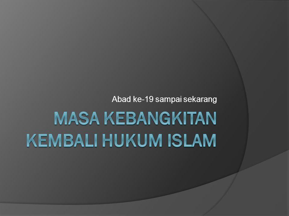 Masa kebangkitan kembali  Setelah mengalami kemunduran beberapa abad lamanya, pemikiran hukum islam bangkit kembali pada abad ke-19.