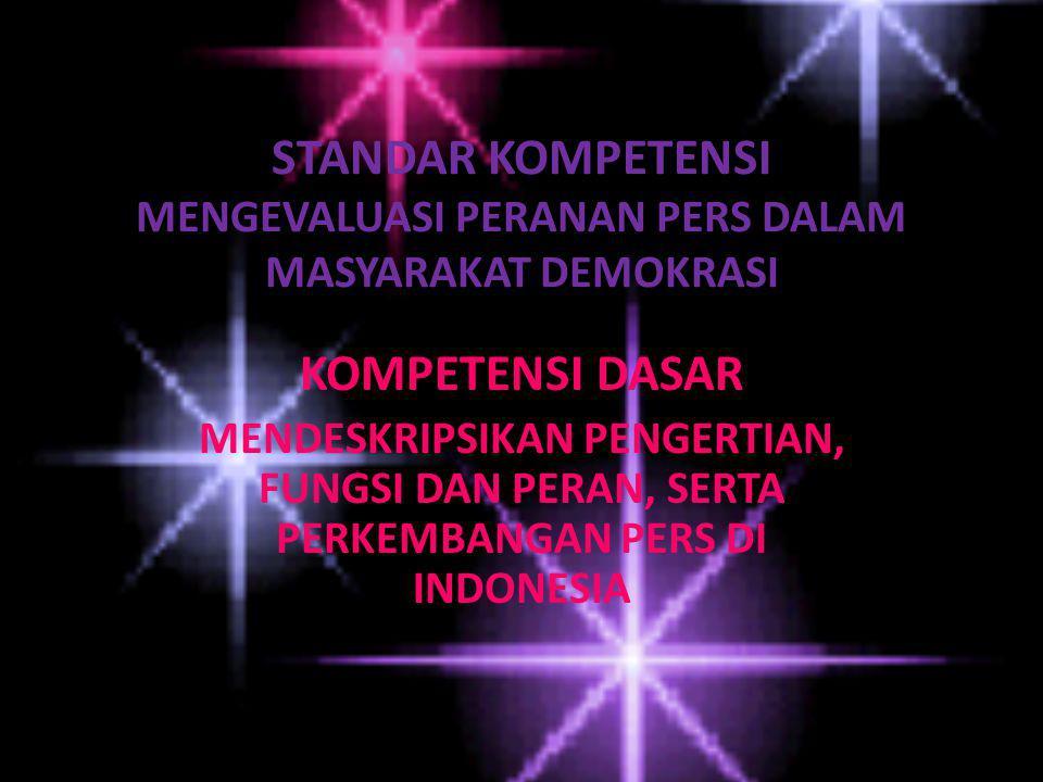 STANDAR KOMPETENSI MENGEVALUASI PERANAN PERS DALAM MASYARAKAT DEMOKRASI KOMPETENSI DASAR MENDESKRIPSIKAN PENGERTIAN, FUNGSI DAN PERAN, SERTA PERKEMBANGAN PERS DI INDONESIA