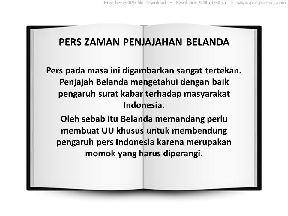 PERKEMBANGAN PERS DI INDONESIA Pada Zaman penjajahan Belanda Pers di masa pergerakan Pada Zaman penjajahan Jepang Pers di masa revolusi fisik Pers di era demokrasi liberal Pers di Zaman Orde Lama/ Pers Terpimpin Pers di era demokrasi Pancasila dan Orde Baru Kebebasan pers di era Reformasi