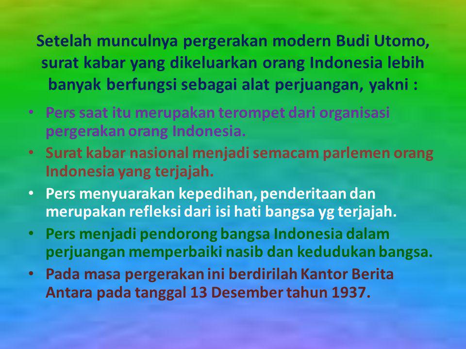 PERS DI MASA PERGERAKAN Pers pada masa pergerakan tidak bisa dipisahkan dari Kebangkitan Nasional bangsa Indonesia melawan penjajahan dengan munculnya pergerakan modern Budi Utomo tanggal 20 Mei 1908.