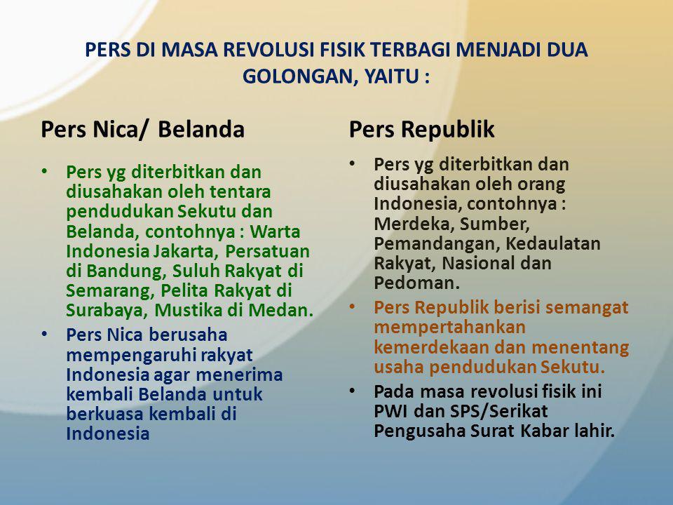 PERS DI MASA REVOLUSI FISIK [ 18 Agustus 1945 – Desember 1949 ] Pers di masa ini bangsa Indonesia berjuang mempertahankan kemerdekaan yg berhasil diraihnya pada tanggal 17 Agustus 1945.