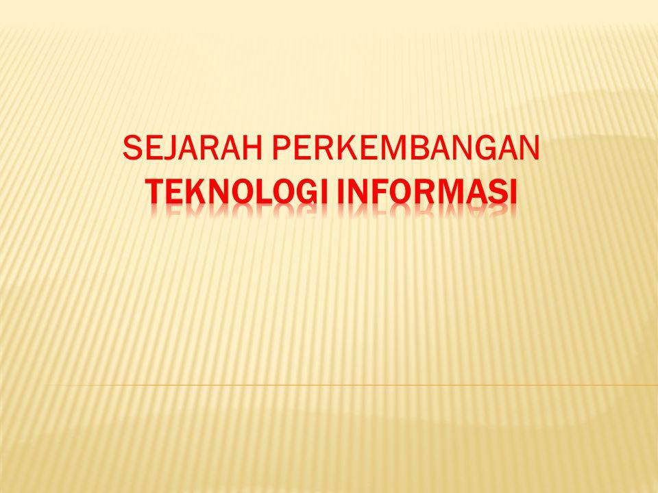 Sejarah Perkembangan Teknologi Informasi dan Komunikasih 1.