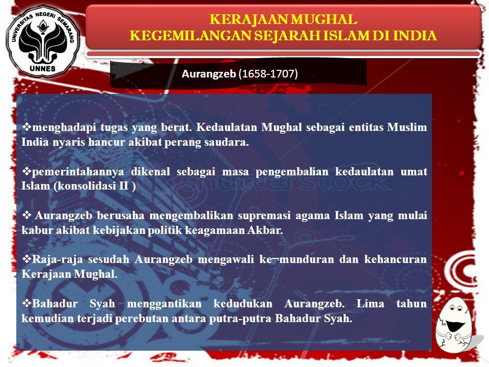 KERAJAAN MUGHAL KEGEMILANGAN SEJARAH ISLAM DI INDIA KERAJAAN MUGHAL KEGEMILANGAN SEJARAH ISLAM DI INDIA  menghadapi tugas yang berat. Kedaulatan Mugh